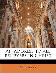 An Address To All Believers In Christ - Anonymous