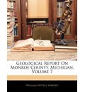 Geological Report on Monroe County, Michigan, Volume 7 - William Hittell Sherzer
