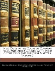 New Cases In The Court Of Common Pleas, And Other Courts - Great Britain. Court Of Common Pleas, Created by Bri Great Britain Court of Common Pleas