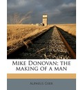Mike Donovan; The Making of a Man - Alpheus Geer