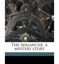 The Avalanche; A Mystery Story - Gertrude Franklin Horn Atherton