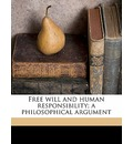 Free Will and Human Responsibility; A Philosophical Argument - Herman Harrell Horne