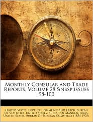 Monthly Consular And Trade Reports, Volume 28,&Nbsp;Issues 98-100