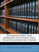 Hauff, Wilhelm;Beck, George A. D.: Das Kalte Herz: Eine Märchen Für Söhne Und Töchter Gebildeter Stände