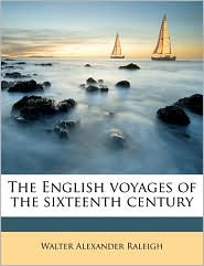 The English Voyages of the Sixteenth Century - Walter Alexander Raleigh