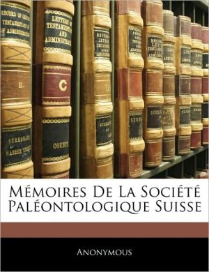 Memoires De La Societe Paleontologique Suisse - Anonymous