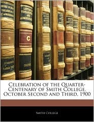 Celebration Of The Quarter-Centenary Of Smith College, October Second And Third, 1900 - Smith College