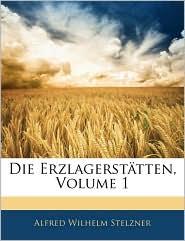 Die Erzlagerstatten, Volume 1 - Alfred Wilhelm Stelzner