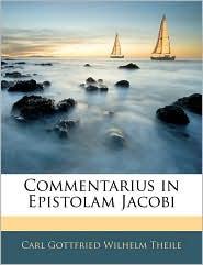 Commentarius In Epistolam Jacobi - Carl Gottfried Wilhelm Theile