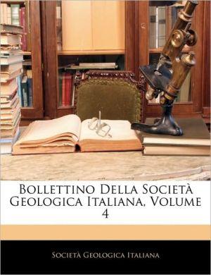 Bollettino Della Societa Geologica Italiana, Volume 4 - Societa Geologica Italiana