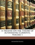 A Treatise on the Theory of Alternating Currents, Volume 1