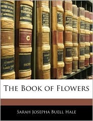 The Book Of Flowers - Sarah Josepha Buell Hale