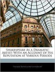Shakespeare As A Dramatic Artist - Thomas Raynesford Lounsbury