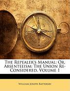 The Repealer's Manual; Or, Absenteeism: The Union Re-Considered, Volume 1