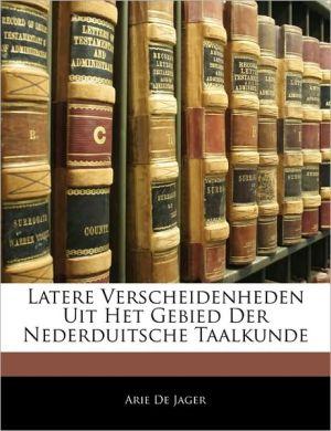 Latere Verscheidenheden Uit Het Gebied Der Nederduitsche Taalkunde - Arie De Jager
