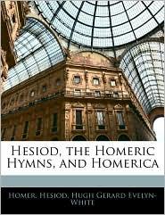 Hesiod, The Homeric Hymns, And Homerica - Homer, Hesiod, Hugh Gerard Evelyn-White