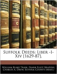 Suffolk Deeds - Suffolk County (Mass.), Frank Eliot Bradish, Created by County (Mass ). Suffolk County (Mass ).