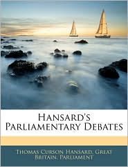 Hansard's Parliamentary Debates - Great Britain. Parliament, Created by Britain Parlia Great Britain Parliament