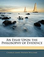 An Essay Upon the Philosophy of Evidence