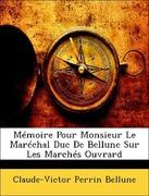 Bellune, Claude-Victor Perrin: Mémoire Pour Monsieur Le Maréchal Duc De Bellune Sur Les Marchés Ouvrard
