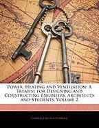 Power, Heating and Ventilation: A Treatise for Designing and Constructing Engineers, Architects and Students, Volume 2