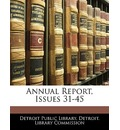 Annual Report, Issues 31-45 - Public Library Detroit Public Library