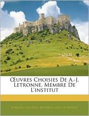 Oeuvres Choisies De A-J. Letronne, Membre De L'Institut - Edmond Fagnan, Antoine Jean Letronne