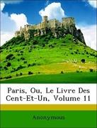 Anonymous: Paris, Ou, Le Livre Des Cent-Et-Un, Volume 11