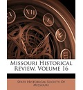 Missouri Historical Review, Volume 16 - Historical Society of Missouri State Historical Society of Missouri