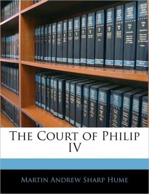 The Court Of Philip Iv - Martin Andrew Sharp Hume
