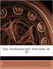 Das Staatsarchiv, Volumes 34-35 - Germany. Auswartiges Amt, Created by Fr Institut Fr Auswrtige Politik (Germa, Created by (German Berlin (Germany) Institut Fr a.