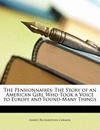 The Pensionnaires: The Story of an American Girl Who Took a Voice to Europe and Found-Many Things