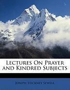 Lectures on Prayer and Kindred Subjects