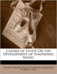 Course of Study on the Development of Symphonic Music - Thomas Whitney Surette, Created by Fede National Federation of Music Clubs