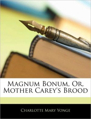 Magnum Bonum, Or, Mother Carey's Brood