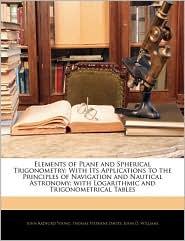 Elements Of Plane And Spherical Trigonometry - John Radford Young, John D. Williams, Thomas Stephens Davies