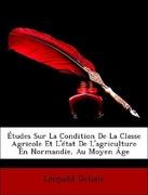 Delisle, Léopold: Études Sur La Condition De La Classe Agricole Et L´état De L´agriculture En Normandie, Au Moyen Âge