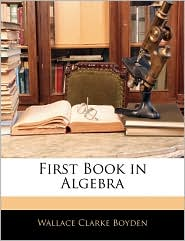 First Book In Algebra - Wallace Clarke Boyden