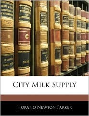 City Milk Supply - Horatio Newton Parker
