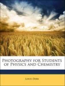Photography for Students of Physics and Chemistry als Buch von Louis Derr - Nabu Press