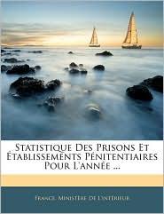 Statistique Des Prisons Et Etablissements Penitentiaires Pour L'Annee. - France. Ministere De L'Interieur
