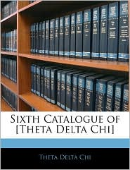 Sixth Catalogue Of [Theta Delta Chi] - Theta Delta Chi