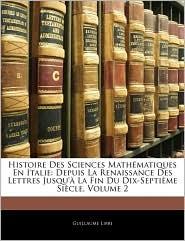 Histoire Des Sciences Mathematiques En Italie: Depuis La Renaissance Des Lettres Jusqu' La Fin Du Dix-Septime Siecle, Volume 2 - Guillaume Libri