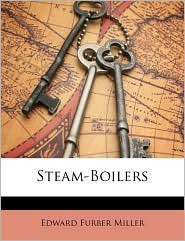 Steam-Boilers - Edward Furber Miller