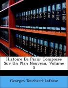 Touchard-Lafosse, Georges: Histoire De Paris: Composée Sur Un Plan Nouveau, Volume 5