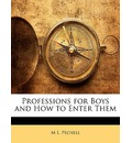 Professions for Boys and How to Enter Them - M L Pechell