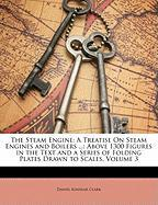 The Steam Engine: A Treatise on Steam Engines and Boilers ...: Above 1300 Figures in the Text and a Series of Folding Plates Drawn to Sc