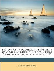 History Of The Campaign Of The Army Of Virginia, Under John Pope. - George Henry Gordon