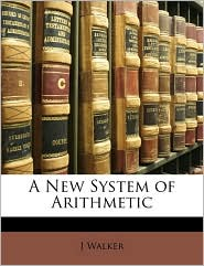 A New System Of Arithmetic - J Walker
