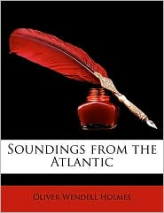 Soundings From The Atlantic - Oliver Wendell Holmes